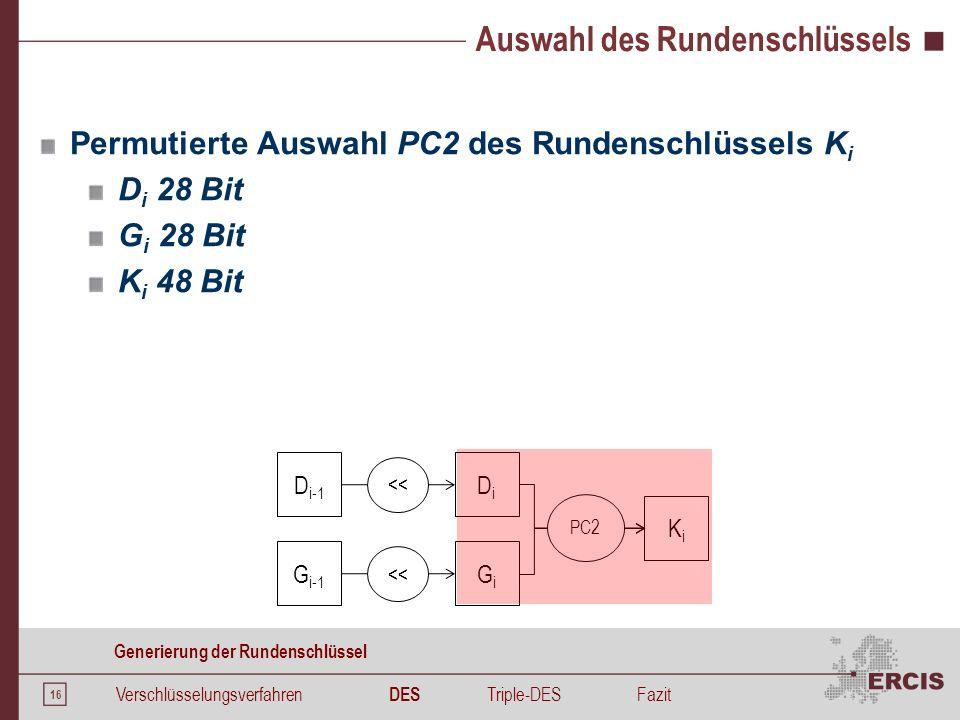 16 Auswahl des Rundenschlüssels Permutierte Auswahl PC2 des Rundenschlüssels K i D i 28 Bit G i 28 Bit K i 48 Bit Verschlüsselungsverfahren DES Triple