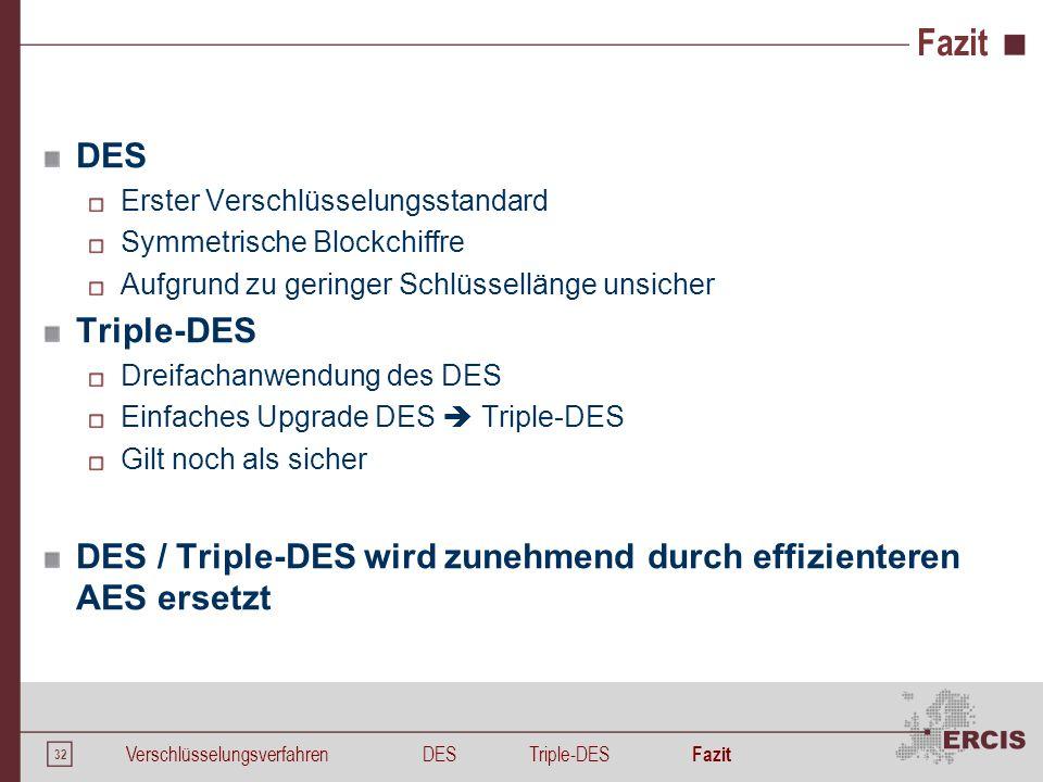 32 Fazit DES Erster Verschlüsselungsstandard Symmetrische Blockchiffre Aufgrund zu geringer Schlüssellänge unsicher Triple-DES Dreifachanwendung des D