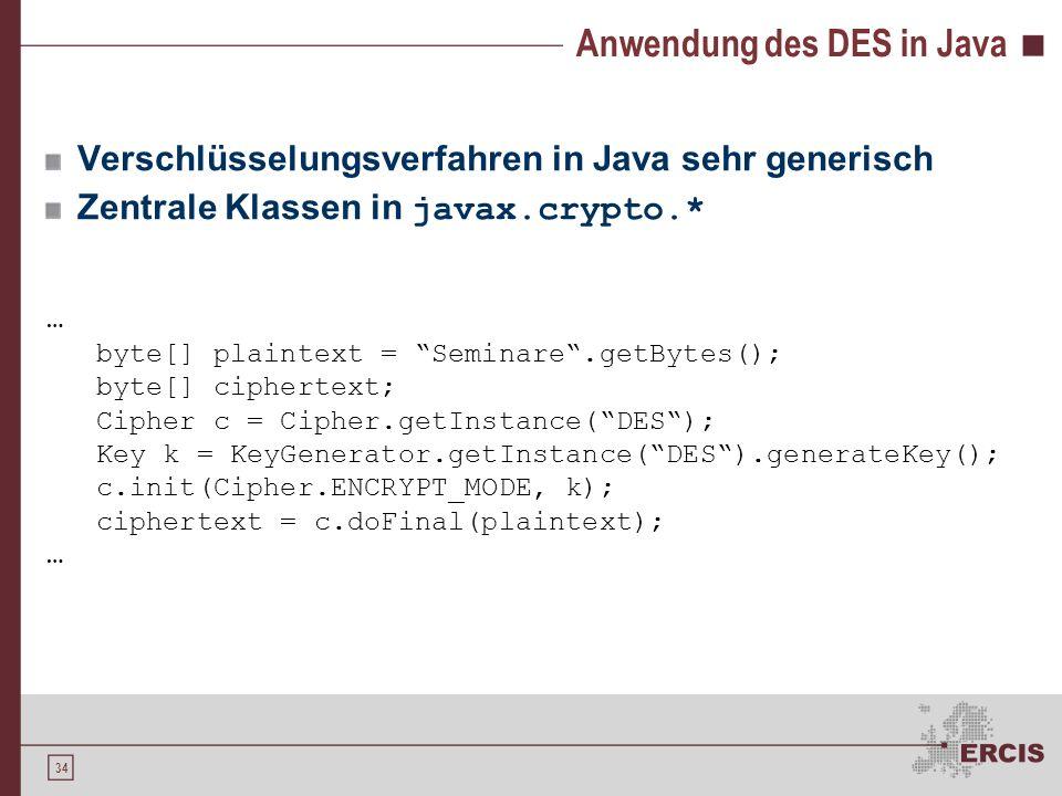 """34 Anwendung des DES in Java Verschlüsselungsverfahren in Java sehr generisch Zentrale Klassen in javax.crypto.* … byte[] plaintext = """"Seminare"""".getBy"""