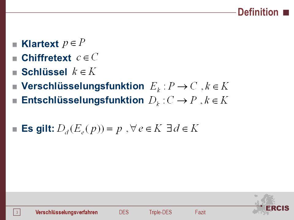 3 Definition Klartext Chiffretext Schlüssel Verschlüsselungsfunktion Entschlüsselungsfunktion Es gilt: Verschlüsselungsverfahren DESTriple-DESFazit