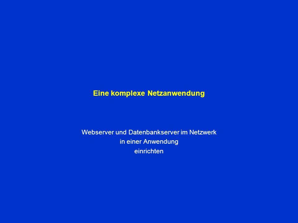 Eine komplexe Netzanwendung Webserver und Datenbankserver im Netzwerk in einer Anwendung einrichten