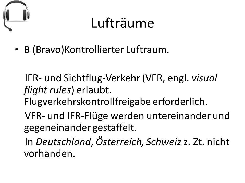 Lufträume B (Bravo)Kontrollierter Luftraum. IFR- und Sichtflug-Verkehr (VFR, engl. visual flight rules) erlaubt. Flugverkehrskontrollfreigabe erforder