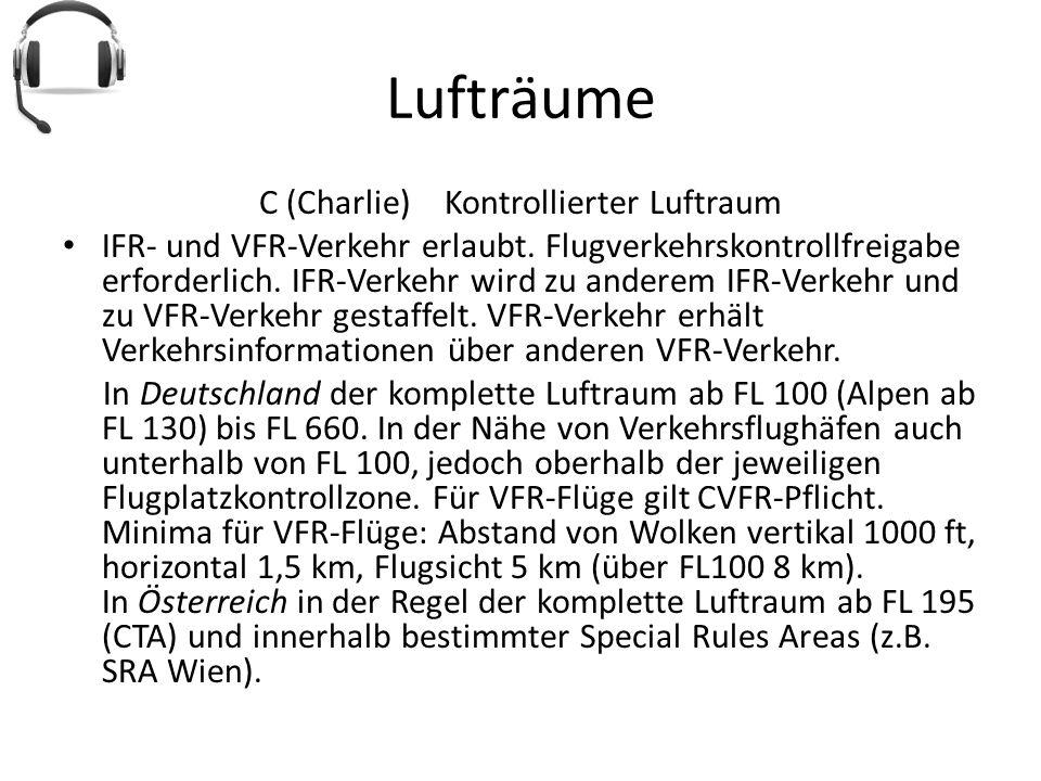 Lufträume C (Charlie) Kontrollierter Luftraum IFR- und VFR-Verkehr erlaubt. Flugverkehrskontrollfreigabe erforderlich. IFR-Verkehr wird zu anderem IFR
