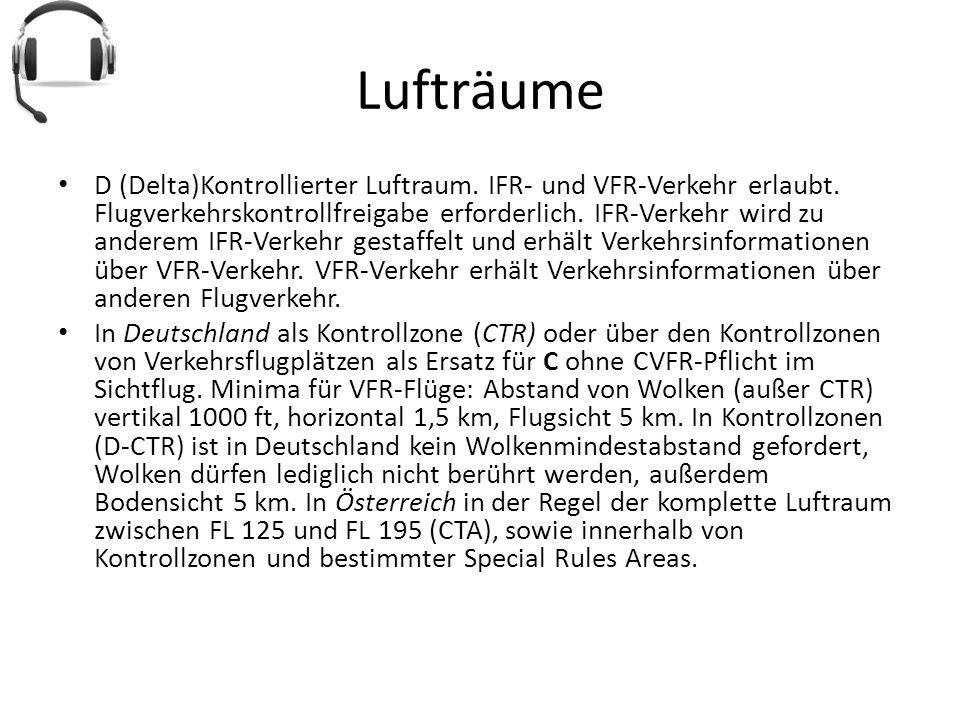 Lufträume D (Delta)Kontrollierter Luftraum. IFR- und VFR-Verkehr erlaubt. Flugverkehrskontrollfreigabe erforderlich. IFR-Verkehr wird zu anderem IFR-V