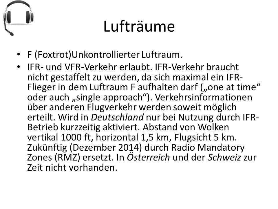 Lufträume F (Foxtrot)Unkontrollierter Luftraum. IFR- und VFR-Verkehr erlaubt. IFR-Verkehr braucht nicht gestaffelt zu werden, da sich maximal ein IFR-