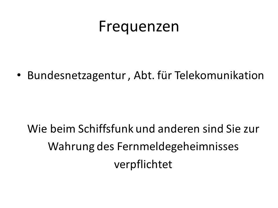 Frequenzen Bundesnetzagentur, Abt. für Telekomunikation Wie beim Schiffsfunk und anderen sind Sie zur Wahrung des Fernmeldegeheimnisses verpflichtet