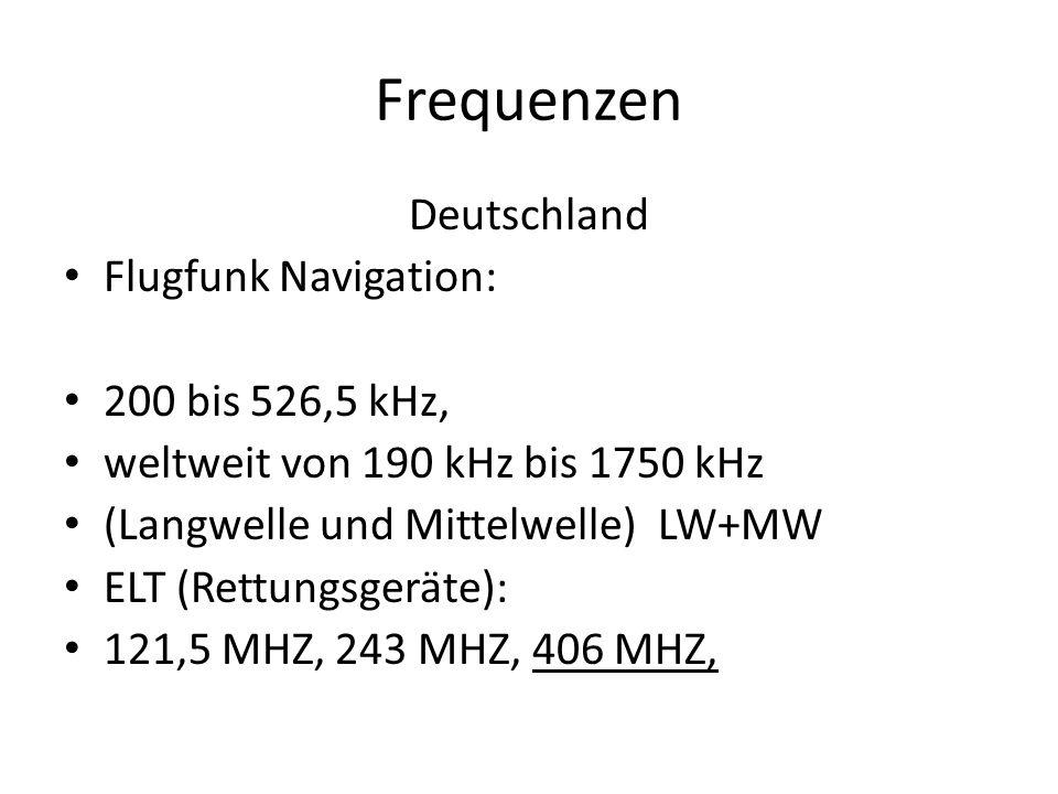 Frequenzen Deutschland Flugfunk Navigation: 200 bis 526,5 kHz, weltweit von 190 kHz bis 1750 kHz (Langwelle und Mittelwelle) LW+MW ELT (Rettungsgeräte