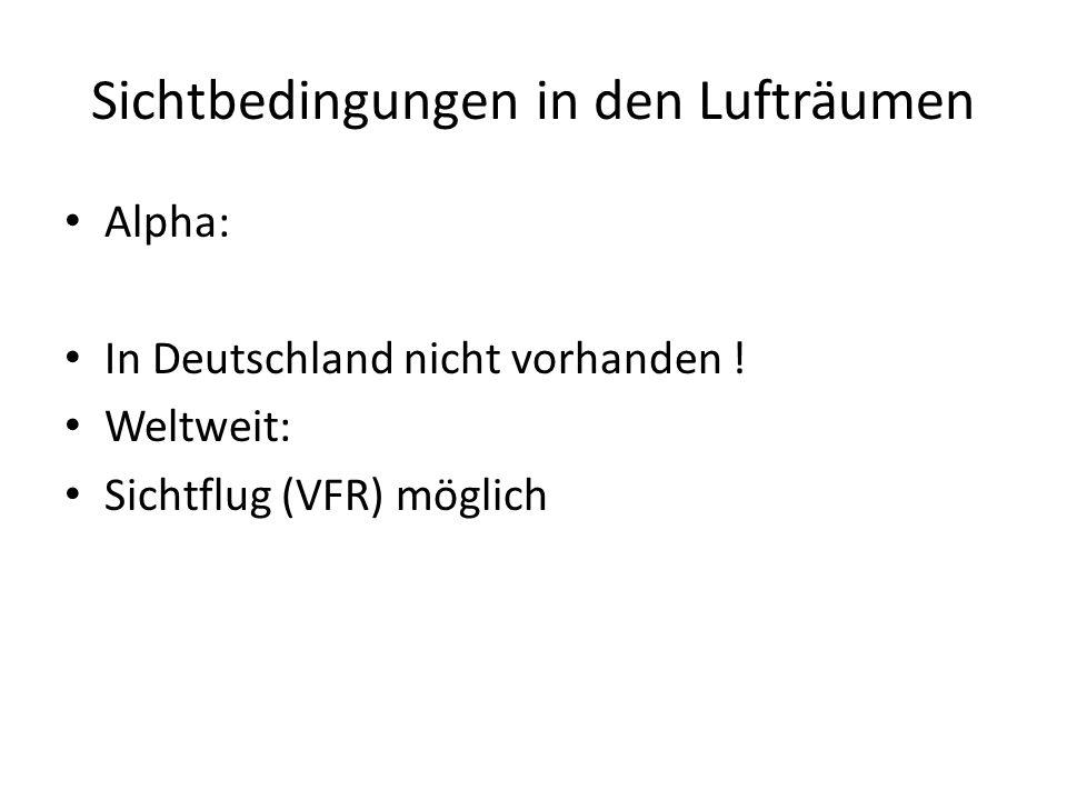 Sichtbedingungen in den Lufträumen Alpha: In Deutschland nicht vorhanden ! Weltweit: Sichtflug (VFR) möglich
