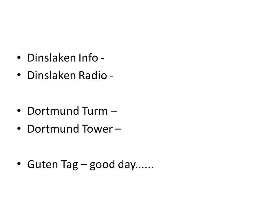Dinslaken Info - Dinslaken Radio - Dortmund Turm – Dortmund Tower – Guten Tag – good day......
