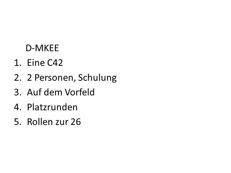 D-MKEE 1.Eine C42 2.2 Personen, Schulung 3.Auf dem Vorfeld 4.Platzrunden 5.Rollen zur 26