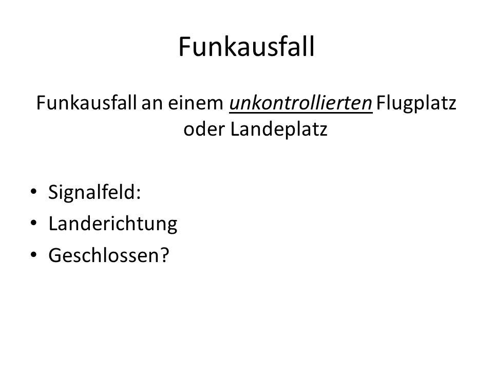 Funkausfall Funkausfall an einem unkontrollierten Flugplatz oder Landeplatz Signalfeld: Landerichtung Geschlossen?