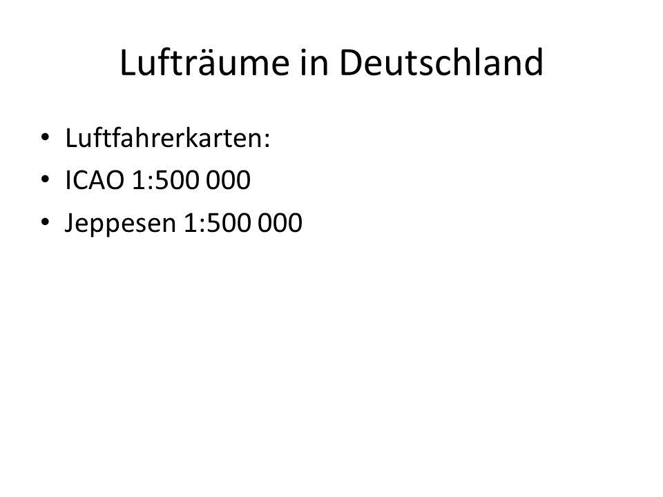 Lufträume in Deutschland Luftfahrerkarten: ICAO 1:500 000 Jeppesen 1:500 000