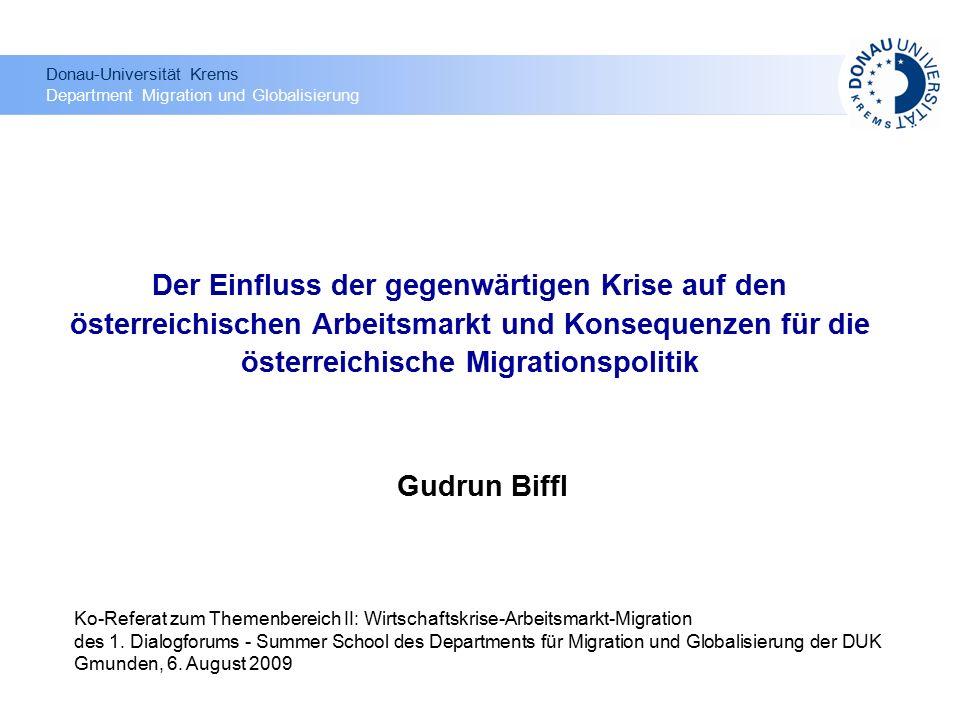 Gudrun Biffl Der Einfluss der gegenwärtigen Krise auf den österreichischen Arbeitsmarkt und Konsequenzen für die österreichische Migrationspolitik Ko-Referat zum Themenbereich II: Wirtschaftskrise-Arbeitsmarkt-Migration des 1.