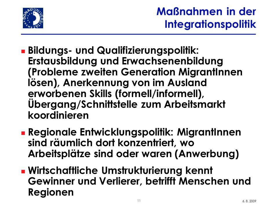 11 6. 8. 2009 Maßnahmen in der Integrationspolitik Bildungs- und Qualifizierungspolitik: Erstausbildung und Erwachsenenbildung (Probleme zweiten Gener
