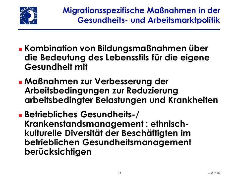 14 6. 8. 2009 Migrationsspezifische Maßnahmen in der Gesundheits- und Arbeitsmarktpolitik Kombination von Bildungsmaßnahmen über die Bedeutung des Leb