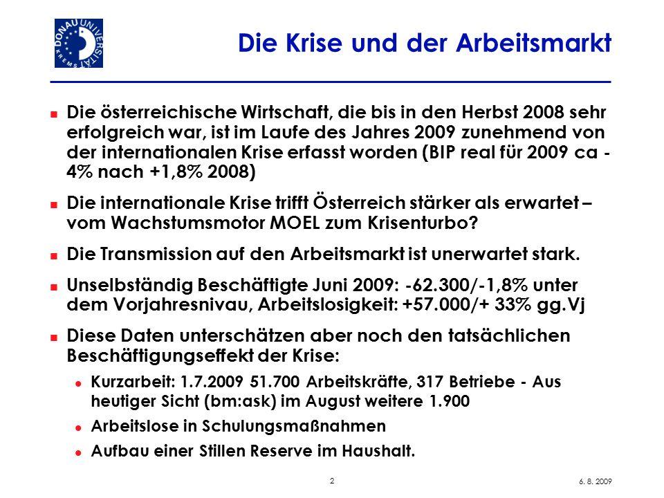 2 6. 8. 2009 Die Krise und der Arbeitsmarkt Die österreichische Wirtschaft, die bis in den Herbst 2008 sehr erfolgreich war, ist im Laufe des Jahres 2