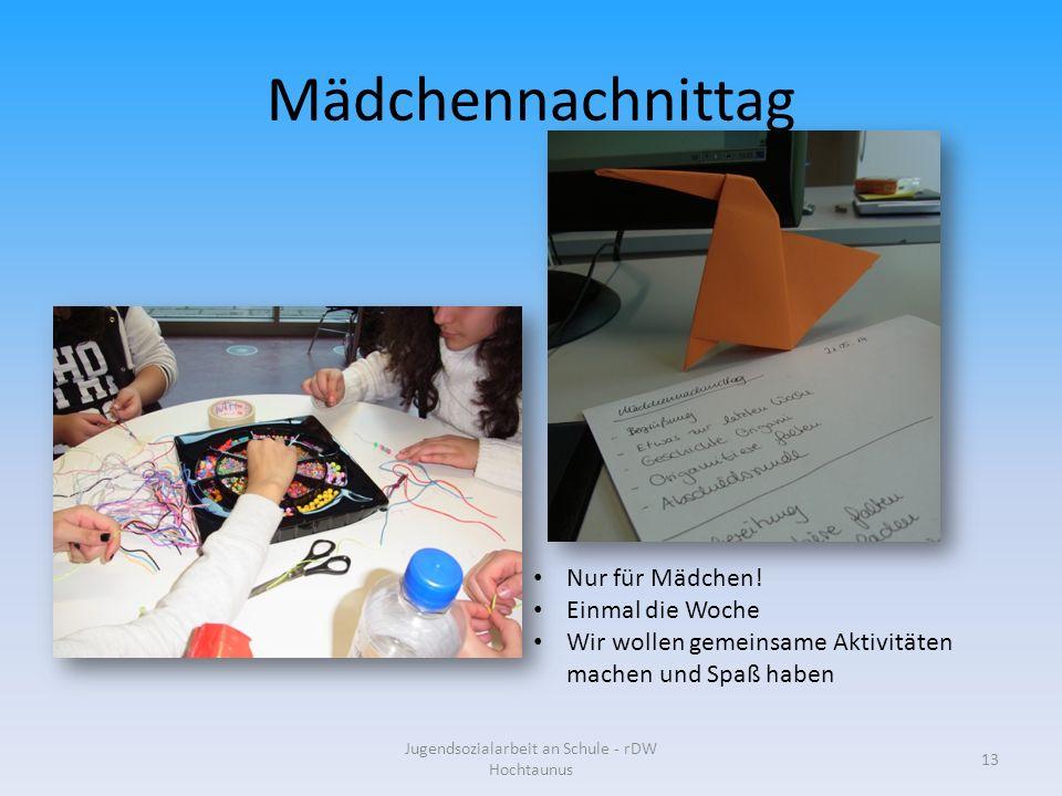 Mädchennachnittag Jugendsozialarbeit an Schule - rDW Hochtaunus 13 Nur für Mädchen.