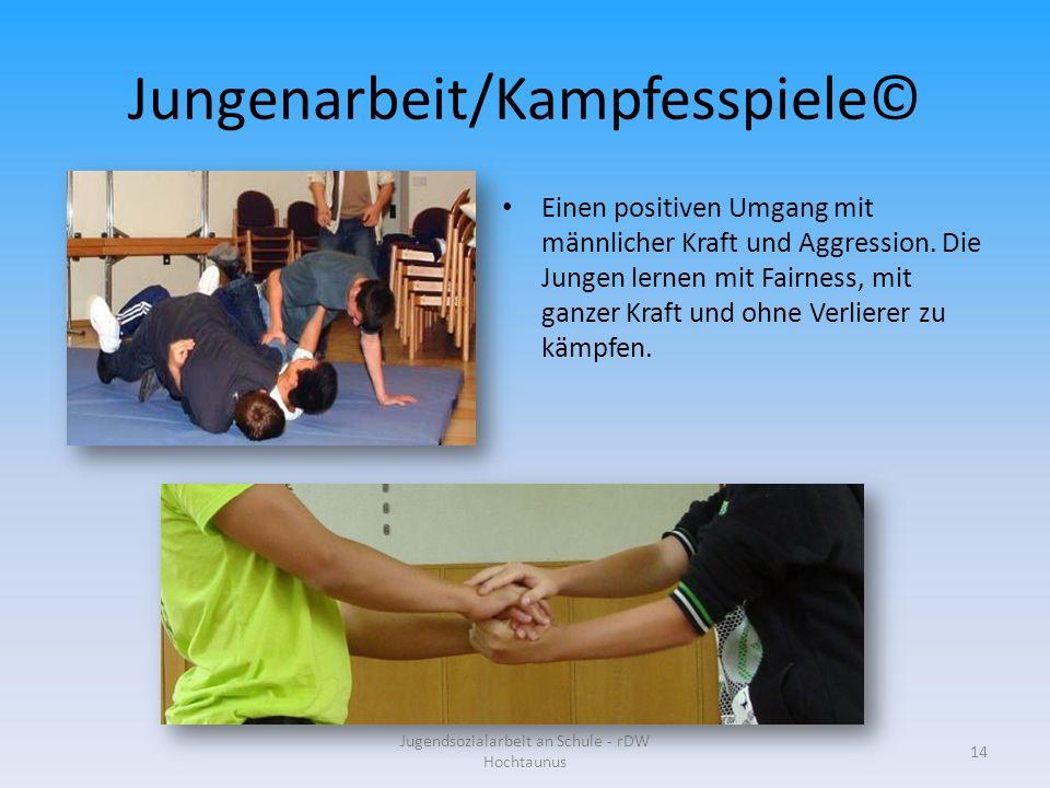 Jungenarbeit/Kampfesspiele© Jugendsozialarbeit an Schule - rDW Hochtaunus 14 Einen positiven Umgang mit männlicher Kraft und Aggression.
