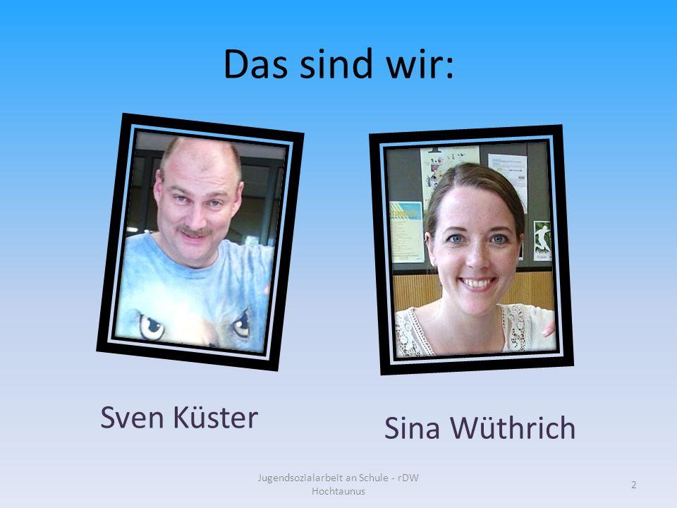 Das sind wir: Jugendsozialarbeit an Schule - rDW Hochtaunus 2 Sven Küster Sina Wüthrich
