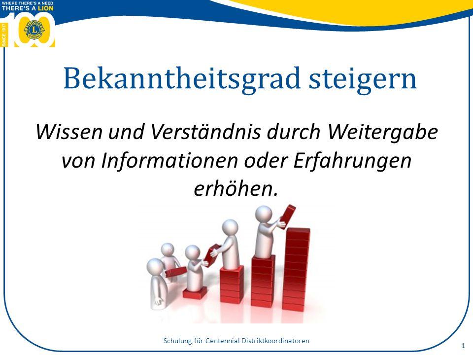Bekanntheitsgrad steigern Wissen und Verständnis durch Weitergabe von Informationen oder Erfahrungen erhöhen. 1 Schulung für Centennial Distriktkoordi