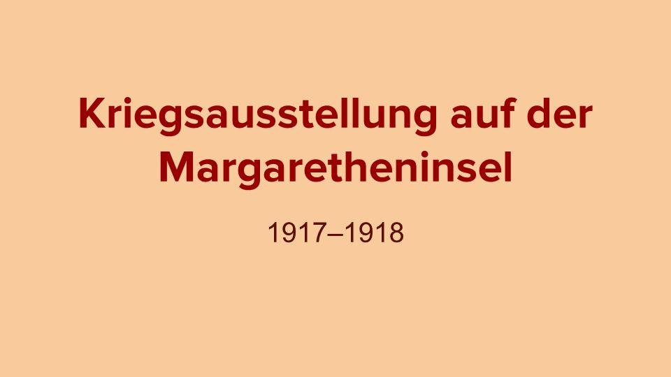 Kriegsausstellung auf der Margaretheninsel 1917–1918