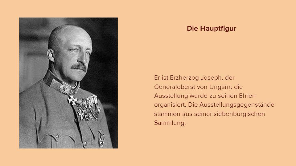 Er ist Erzherzog Joseph, der Generaloberst von Ungarn: die Ausstellung wurde zu seinen Ehren organisiert. Die Ausstellungsgegenstände stammen aus sein