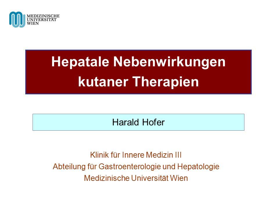 Hepatale Nebenwirkungen kutaner Therapien Klinik für Innere Medizin III Abteilung für Gastroenterologie und Hepatologie Medizinische Universität Wien Harald Hofer