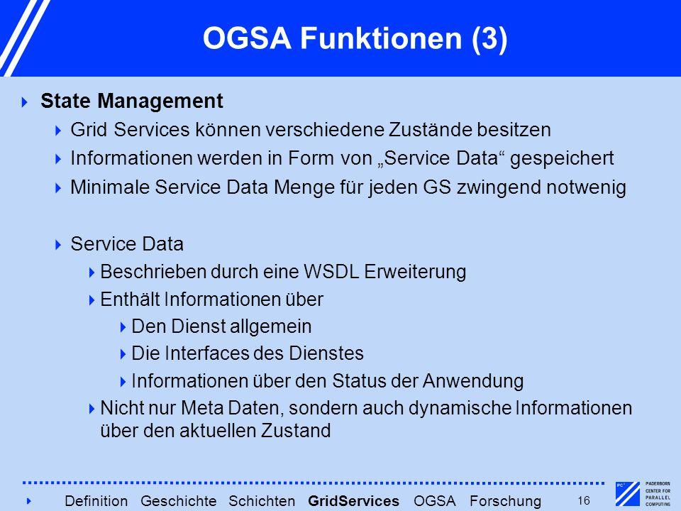"""416 OGSA Funktionen (3)  State Management  Grid Services können verschiedene Zustände besitzen  Informationen werden in Form von """"Service Data"""" ges"""
