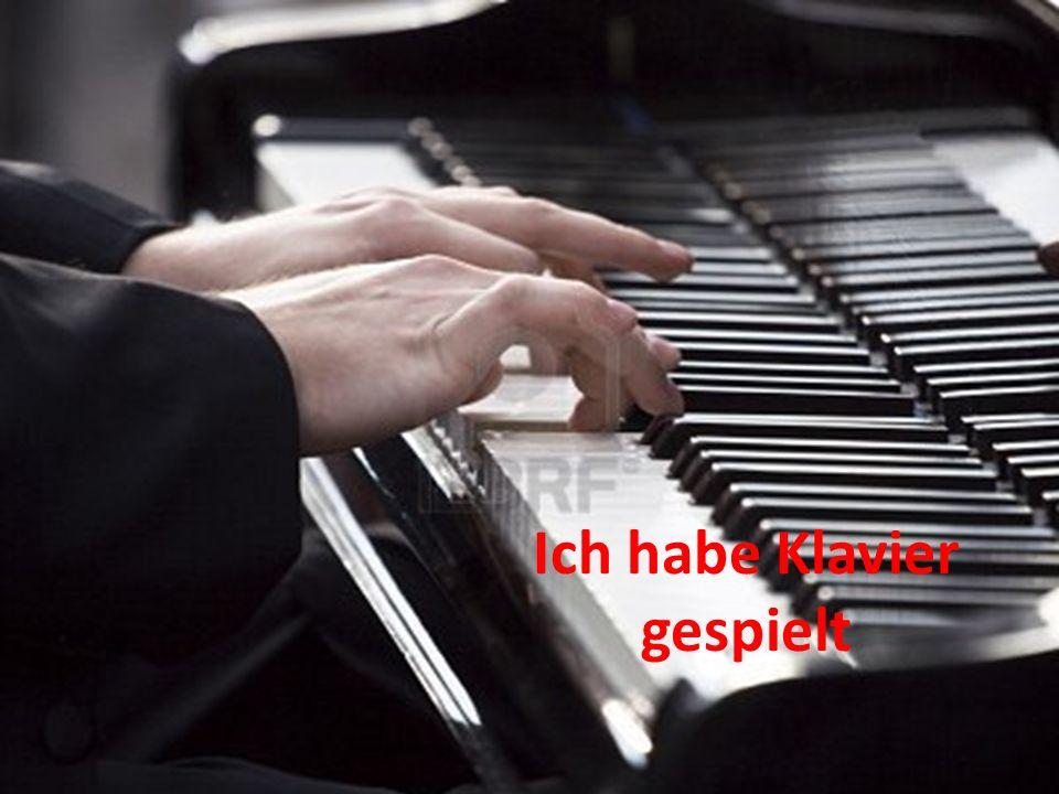 Ich habe Klavier gespielt