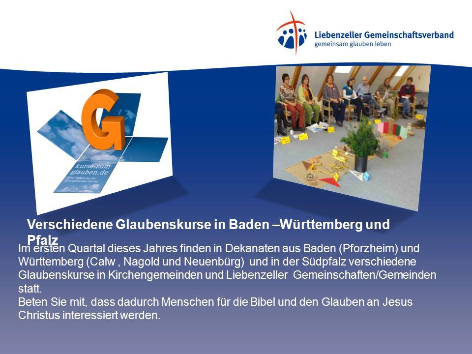 Verschiedene Glaubenskurse in Baden –Württemberg und Pfalz Im ersten Quartal dieses Jahres finden in Dekanaten aus Baden (Pforzheim) und Württemberg (Calw, Nagold und Neuenbürg) und in der Südpfalz verschiedene Glaubenskurse in Kirchengemeinden und Liebenzeller Gemeinschaften/Gemeinden statt.