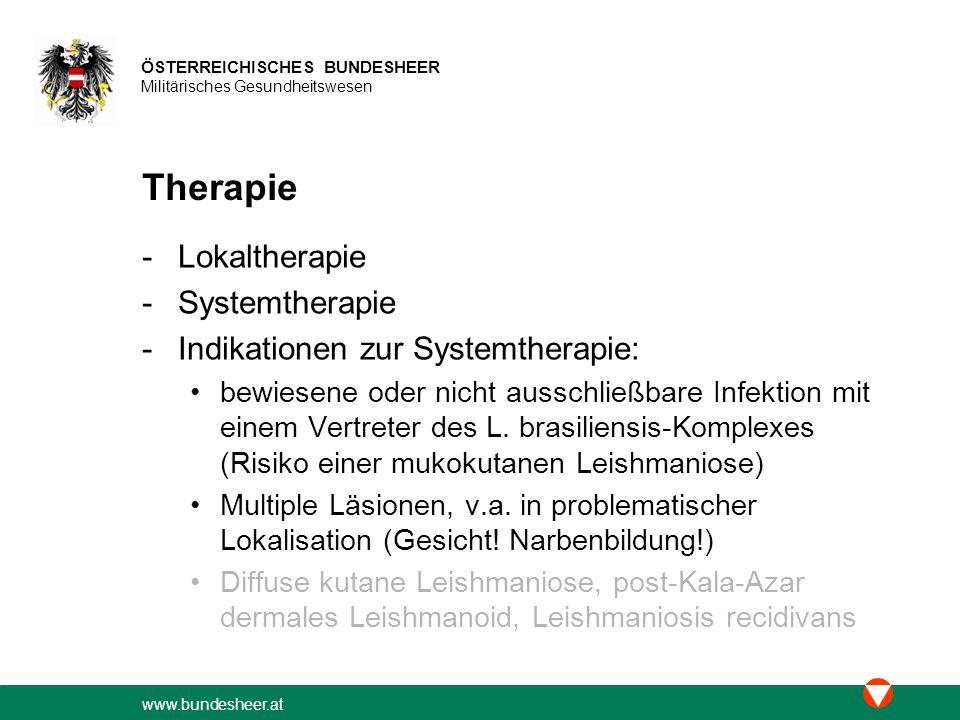 www.bundesheer.at ÖSTERREICHISCHES BUNDESHEER Militärisches Gesundheitswesen Therapie -Lokaltherapie -Systemtherapie -Indikationen zur Systemtherapie: