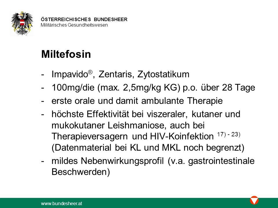 www.bundesheer.at ÖSTERREICHISCHES BUNDESHEER Militärisches Gesundheitswesen Miltefosin -Impavido ®, Zentaris, Zytostatikum -100mg/die (max.