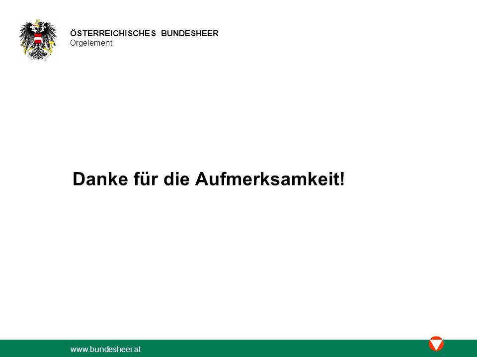 www.bundesheer.at ÖSTERREICHISCHES BUNDESHEER Orgelement Danke für die Aufmerksamkeit!