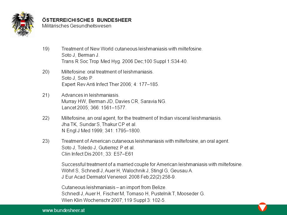 www.bundesheer.at ÖSTERREICHISCHES BUNDESHEER Militärisches Gesundheitswesen 19)Treatment of New World cutaneous leishmaniasis with miltefosine. Soto