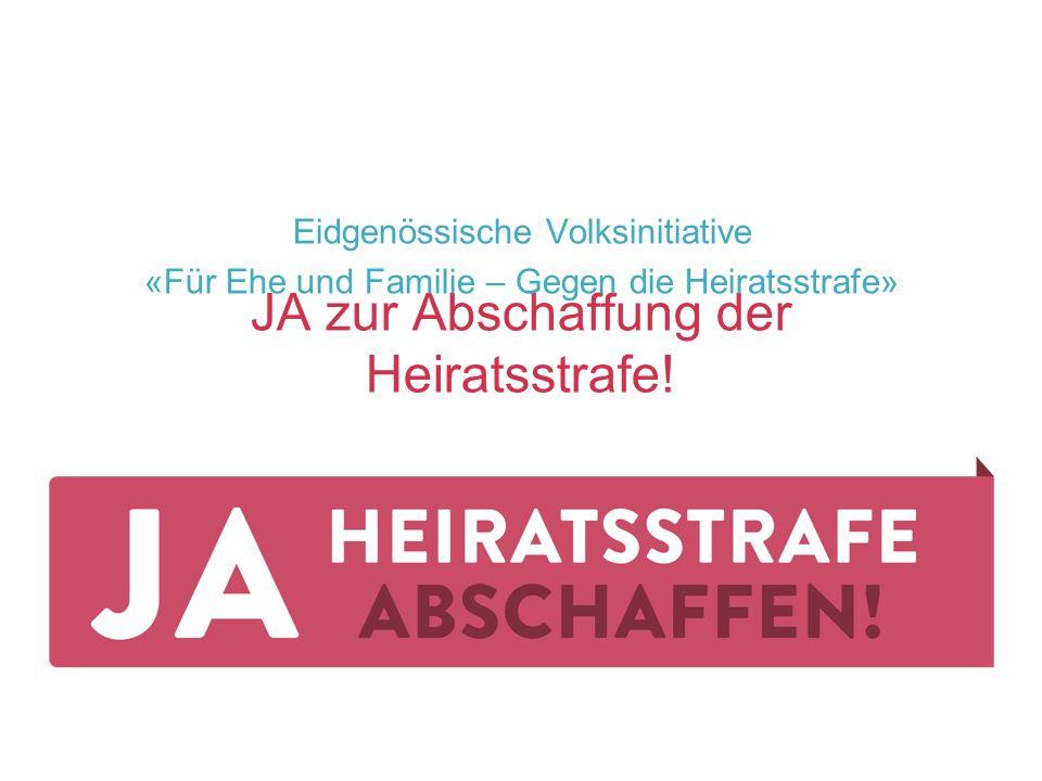 JA zur Abschaffung der Heiratsstrafe! Eidgenössische Volksinitiative «Für Ehe und Familie – Gegen die Heiratsstrafe»
