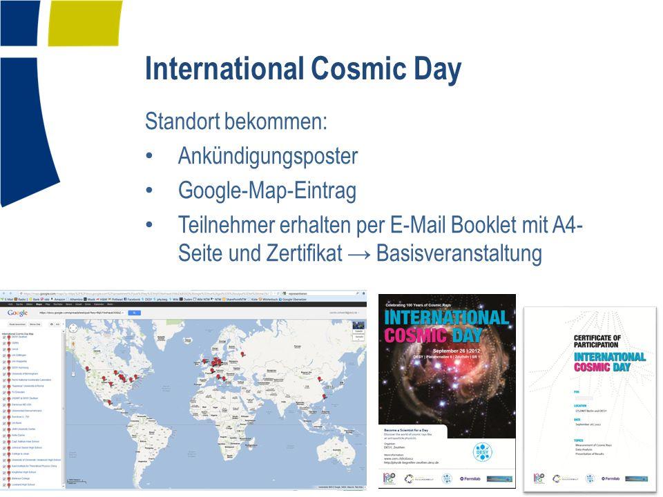 International Cosmic Day Standort bekommen: Ankündigungsposter Google-Map-Eintrag Teilnehmer erhalten per E-Mail Booklet mit A4- Seite und Zertifikat → Basisveranstaltung