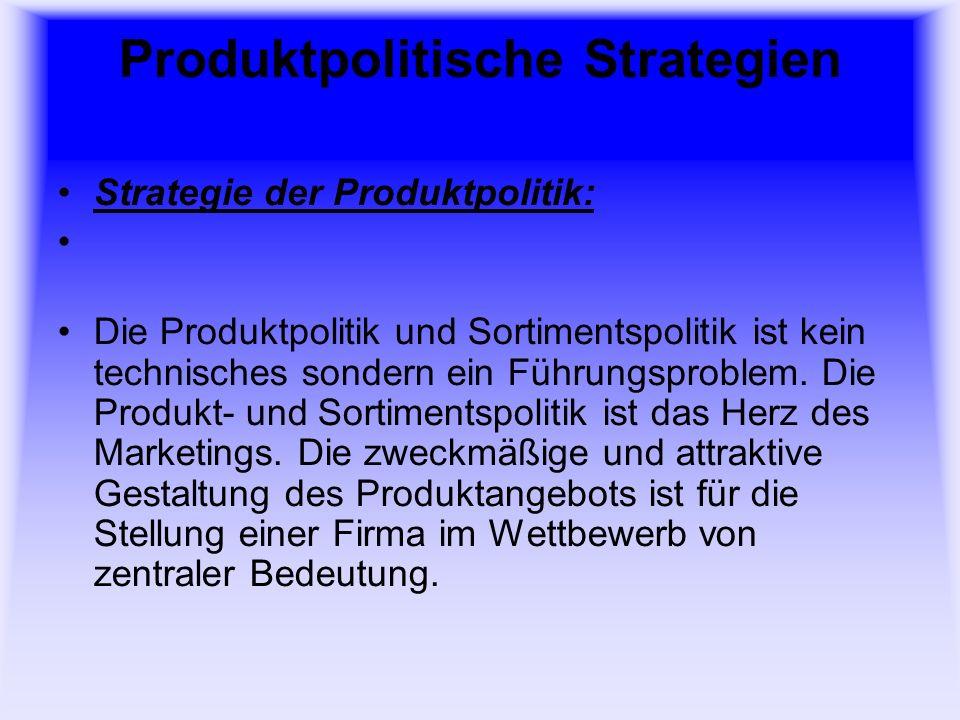 Produktpolitische Strategien Ziele der Produktpolitik: Wachstumsziele Gewinnziele Steigerung des Goodwills Verbesserung der Wettbewerbssituation Risikostreuung und Sicherheitsstreben Auslastung der Kapazitäten Rationalisierung