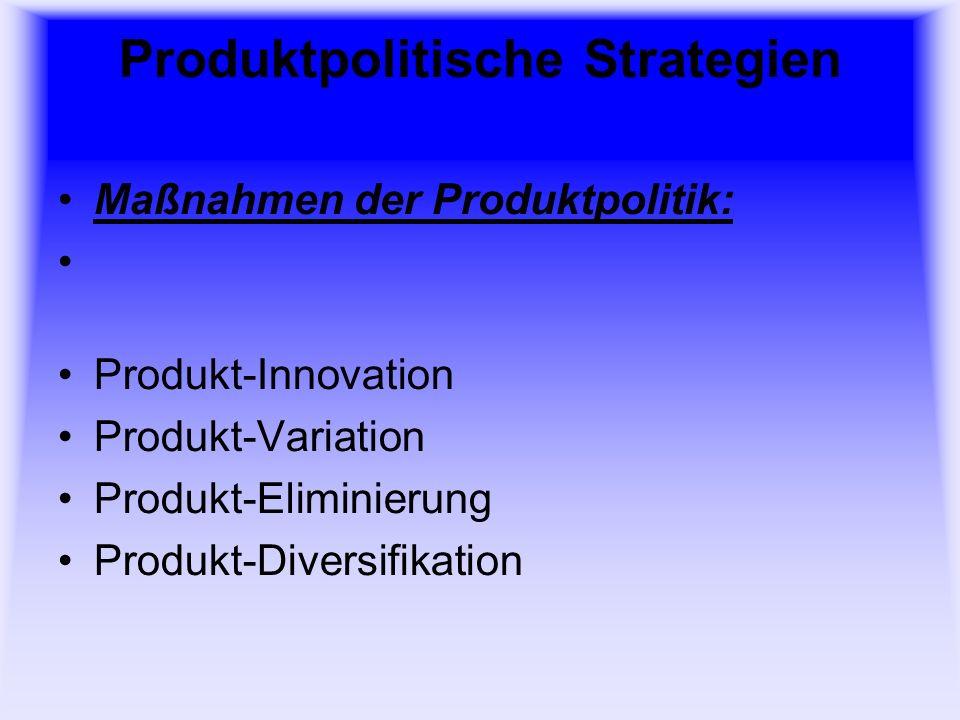 Produktpolitische Strategien Produkt-Lebenszyklus: Einführungsphase Wachstumsphase Reifephase Sättigungsphase Degenerationsphase Absterbephase