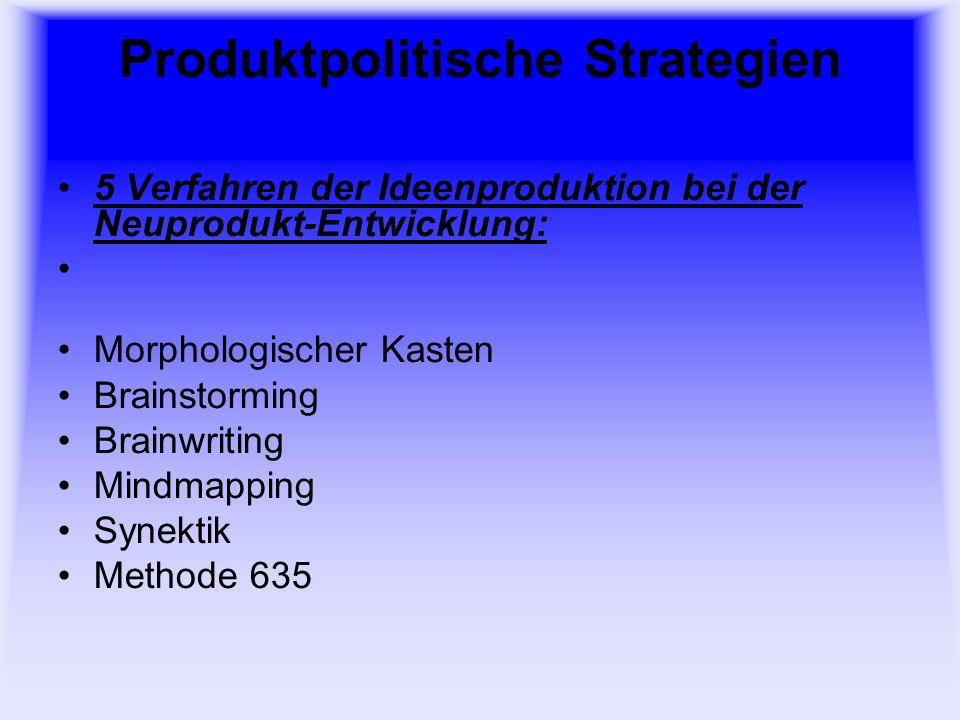 Produktpolitische Strategien 5 Verfahren der Ideenproduktion bei der Neuprodukt-Entwicklung: Morphologischer Kasten: Allg.