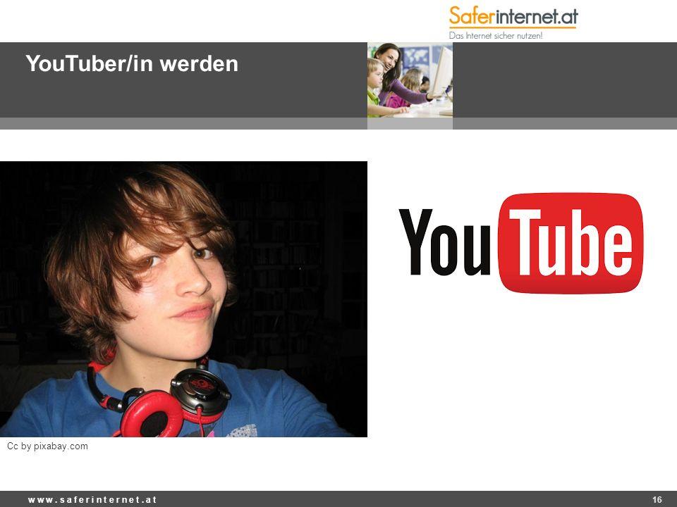 YouTuber/in werden w w w. s a f e r i n t e r n e t. a t 16 Cc by pixabay.com