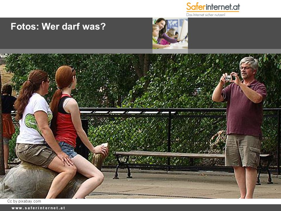 Fotos: Wer darf was? w w w. s a f e r i n t e r n e t. a t Cc by pixabay.com