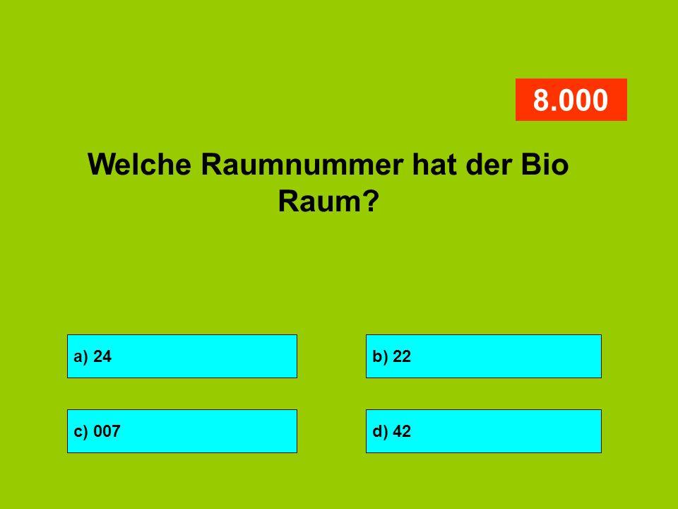 a) 24b) 22 c) 007d) 42 8.000 Welche Raumnummer hat der Bio Raum?