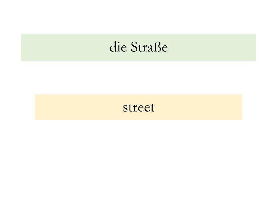 die Straße street