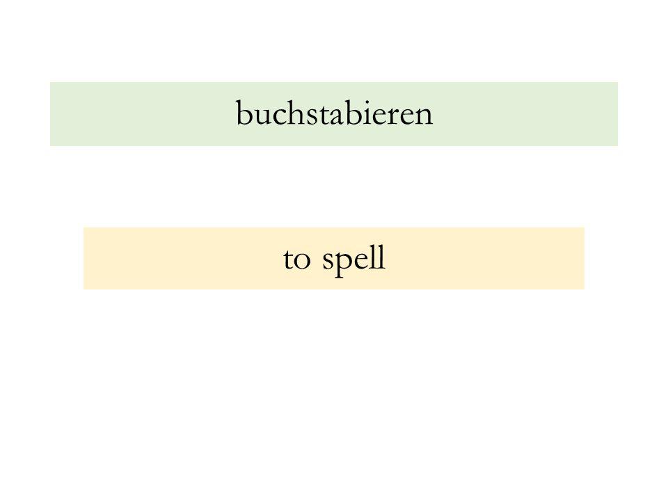buchstabieren to spell