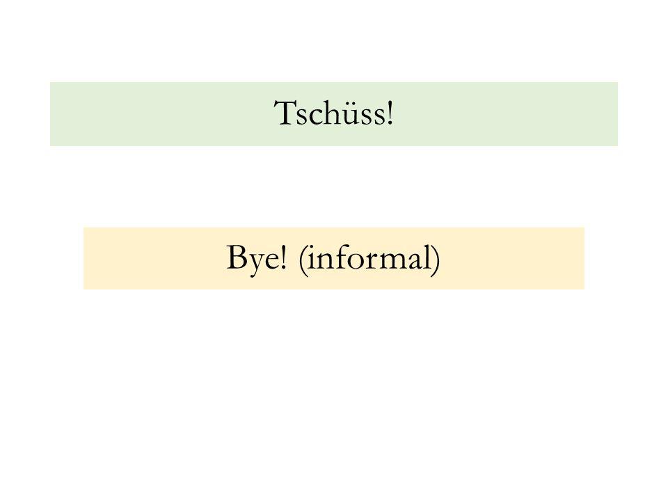 Tschüss! Bye! (informal)