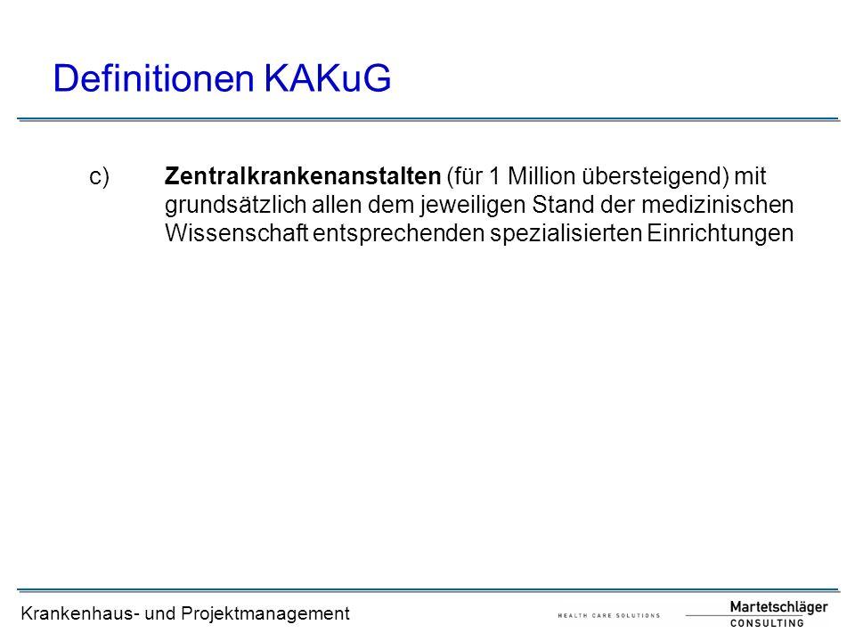 Krankenhaus- und Projektmanagement Definitionen KAKuG c)Zentralkrankenanstalten (für 1 Million übersteigend) mit grundsätzlich allen dem jeweiligen St