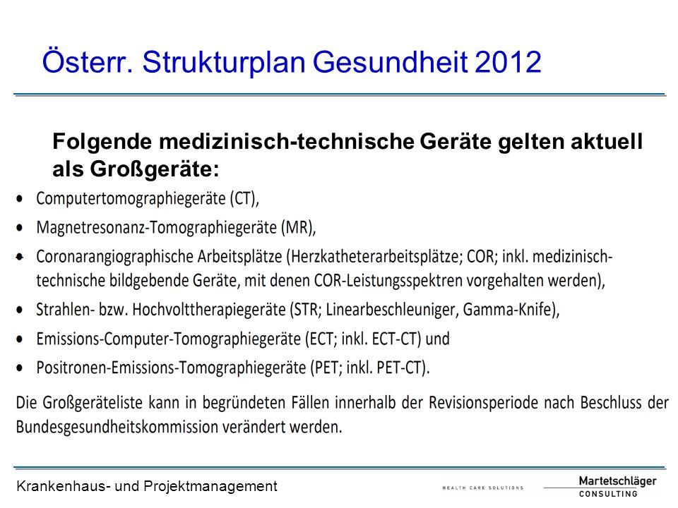 Krankenhaus- und Projektmanagement Österr. Strukturplan Gesundheit 2012 Folgende medizinisch-technische Geräte gelten aktuell als Großgeräte: