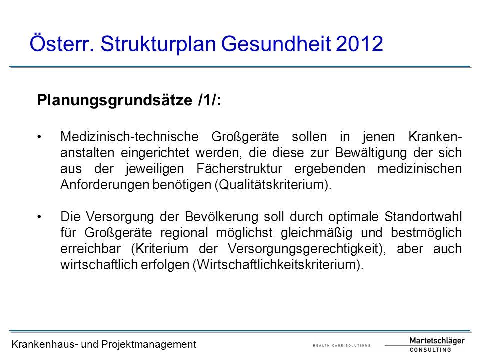 Krankenhaus- und Projektmanagement Österr. Strukturplan Gesundheit 2012 Planungsgrundsätze /1/: Medizinisch-technische Großgeräte sollen in jenen Kran