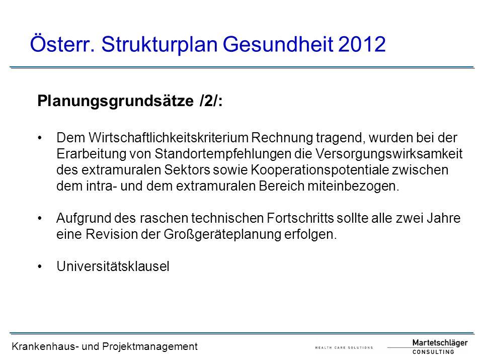 Krankenhaus- und Projektmanagement Österr. Strukturplan Gesundheit 2012 Planungsgrundsätze /2/: Dem Wirtschaftlichkeitskriterium Rechnung tragend, wur