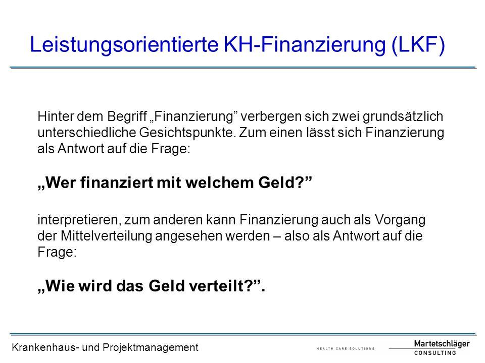 """Krankenhaus- und Projektmanagement Leistungsorientierte KH-Finanzierung (LKF) Hinter dem Begriff """"Finanzierung"""" verbergen sich zwei grundsätzlich unte"""